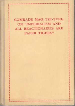 "Comrade Mao Tse-tung on ""Imperialism and All Reactionaries are Paper Tigers"" TSE-TUNG MAO"