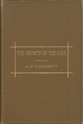 The Growth of the Soul. A. P. SINNETT