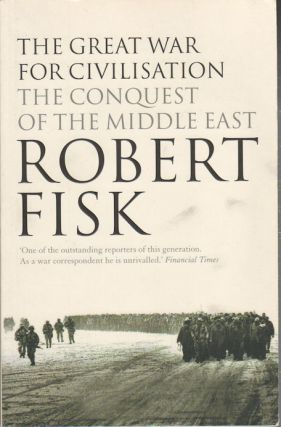The Great War for Civilisation. The Conquest of the Middle East. ROBERT FISK
