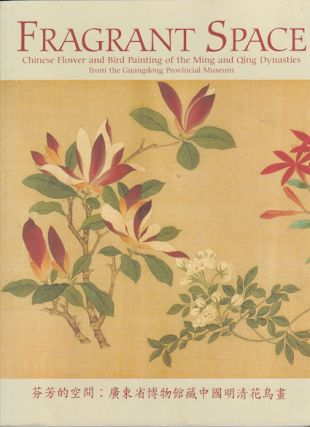 Fragrant Space. Chinese Flower and Bird Painting of the Ming and Qing Dynasties from the...