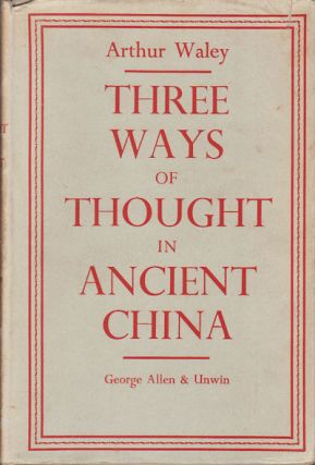 Three Ways of Thought in Ancient China. ARTHUR WALEY