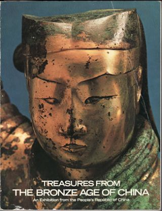 Treasures From the Bronze Age of China. An Exhibition from the People's Republic of China. WEN FONG