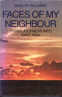 Faces of My Neighbour. Three Journeys into East Asia. MASLYN WILLIAMS