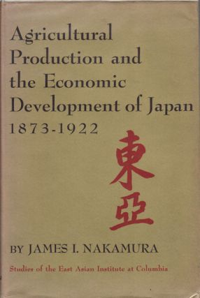 Agricultural Production and the Economic Development of Japan 1873-1922. JAMES I. NAKAMURA