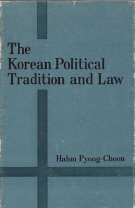 The Korean Political Tradition and Law. Essays in Korean Law and Legal History. PYONG-CHOON HAHM