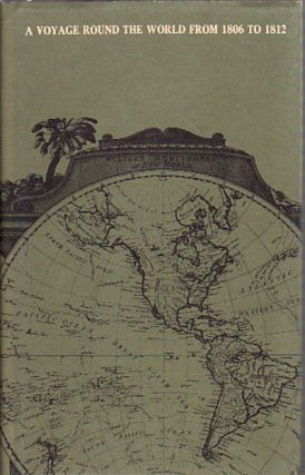 A Voyage Round the World, From 1806 to 1812; in Which Japan, Kamschatka, The Aleutian Islands,...