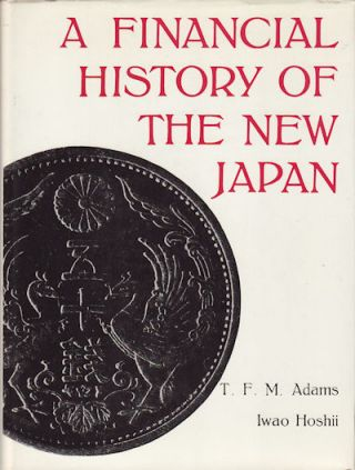A Financial History of the New Japan. T. F. M. AND IWAO HOSHII ADAMS