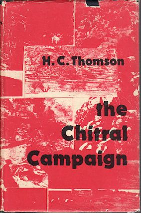 The Chitral Campaign. A Narrative of Events in Chitral, Swat and Bajour. H. C. THOMSON