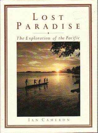 Lost Paradise. The Exploration of the Pacific. IAN CAMERON