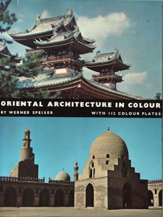 Oriental Architecture in Colour. Islamic. Indian. Far Eastern. WERNER SPEISER