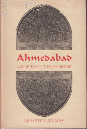 Ahmedabad. A Study in Indian Urban History. KENNETH L. GILLION.