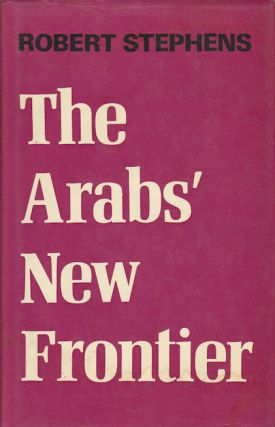The Arabs' New Frontier. ROBERT STEPHENS