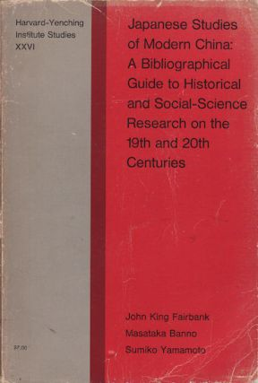 Japanese Studies of Modern China. A Bilbliographical Guide to Historical and Social-Science Research on the 19th and 20th Centuries. JOHN KING FAIRBANK, MASATAKA BANNO AND SUMIKO YAMAMOTO.