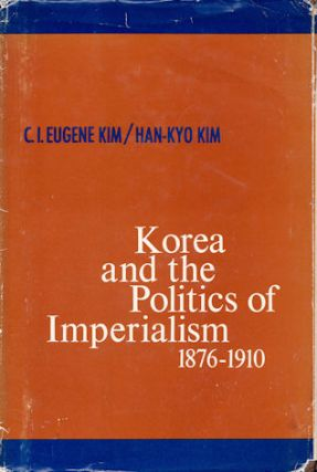 Korea and the Politics of Imperialism. 1876-1910. C. J. EUGENE AND HAN-KYO KIM KIM