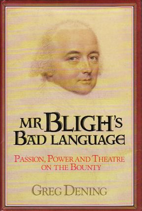 Mr Bligh's Bad Language. Passion, Power and Theatre on the Bounty. GREG DENING