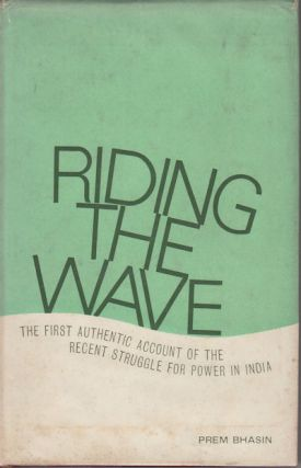 Riding the Wave. The First Authentic Account of the Recent Struggle for Power in India. PREM BHASIN