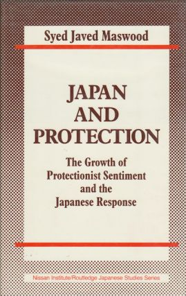 Japan and Protection. The Growth of Protectionist Sentiment and the Japanese Response. SYED JAVED...