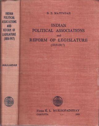 Indian Political Associations and Reform of Legislature (1818-1917). BIMANBEHARI MAJUMDAR