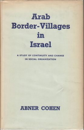 Arab Border-Villages in Israel. A Study of Continuity and Change in Social Organization. ABNER COHEN