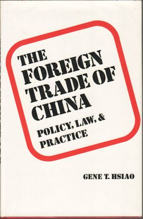 The Foreign Trade of China: Policy, Law, and Practice. GENE T. HSIAO
