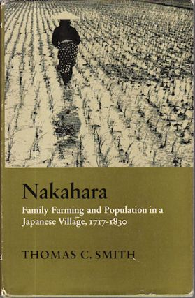 Nakahara. Family Farming and Population in a Japanese Village, 1717 - 1830. THOMAS C. SMITH