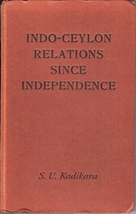 Indo-Ceylon Relations Since Independence. S. U. KODIKARA
