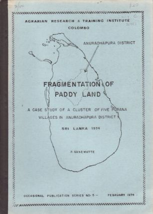 Fragmentation of Paddy Land. A Case Study of a Cluster of Five Purana Villages in Anuradhapura...