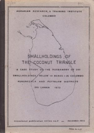 Smallholdings of the Coconut Triangle. A Case Study of the Husbandry of 245 Smallholdings (Below...