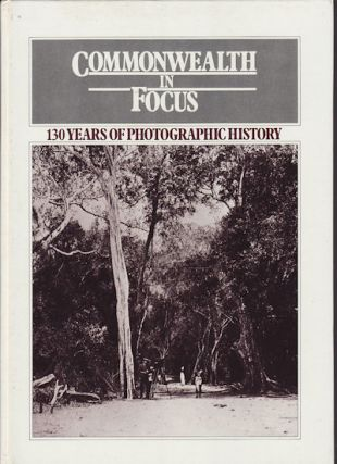 Commonwealth in Focus. 130 Years of Photographic History. DONALD AND PETER LYON SIMPSON, TEXT.