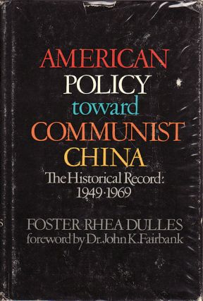 American Policy toward Communist China 1949-1969. FOSTER RHEA DULLES