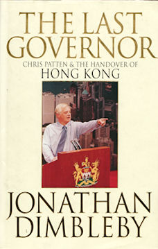 The Last Governor. Chris Patten & the Handover of Hong Kong. JONATHAN DIMBLEBY