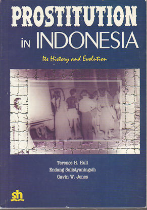 Prostitution in Indonesia. Its History and Evolution. TERENCE H. HULL, ENDANG SULISTYANINGSIH AND...