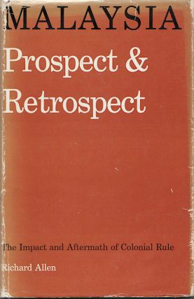 Malaysia. Prospect and Retrospect. The impact and aftermath of colonial rule. RICHARD ALLEN