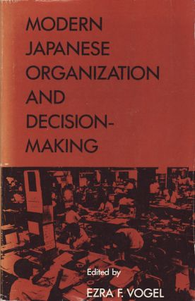 Modern Japanese Organization and Decision-Making. EZRA F. VOGEL