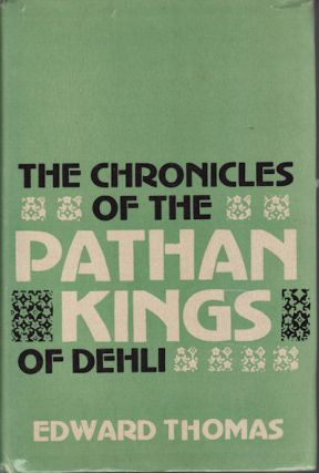 The Chronicles of the Pathan Kings of Delhi. With supplement of the revenue resources of the Mughal Empire. EDWARD THOMAS.