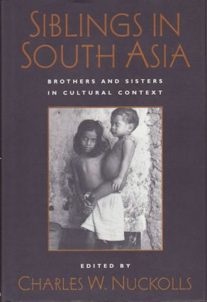Siblings in South Asia. Brothers and Sisters in Cultural Context. CHARLES W. NUCKOLLS