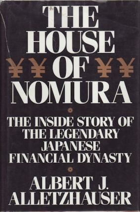 The House of Nomura. The Inside Story of the Legendary Japanese Financial Dynasty. AL ALLETZHAUSER