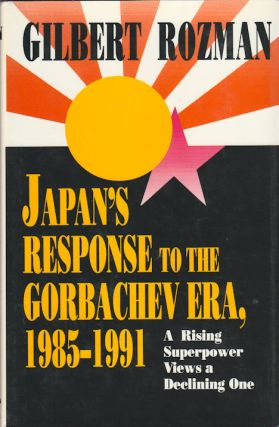 Japan's Response to the Gorbachev Era, 1985-1991. GILBERT ROZMAN