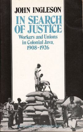In Search of Justice. Workers and Unions in Colonial Java, 1908-1926. JOHN INGLESON
