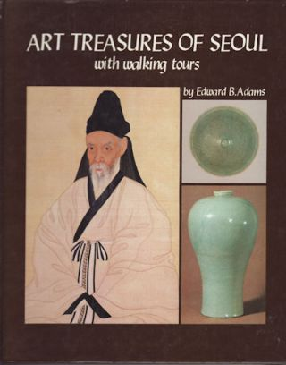 Art Treasures of Seoul with walking tours. EDWARD B. ADAMS.