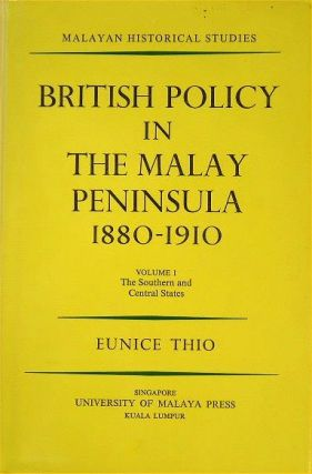 British Policy in the Malay Peninsula 1880-1910. EUNICE THIO
