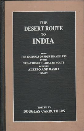 The Desert Route to India Being the Journals of Four Travellers by the Great Desert Caravan Route...