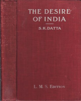 The Desire of India. SURENDRA KUMAR DATTA