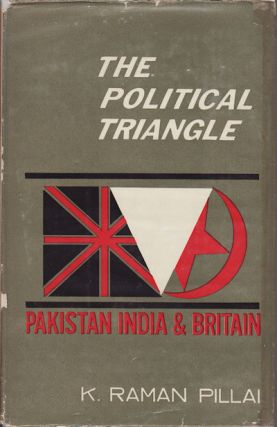 The Political Triangle. Pakistan, India & Britain. K. RAMAN PILLAI