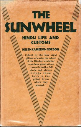 The Sunwheel. Hindu Life and Customs. HELEN CAMERON GORDON