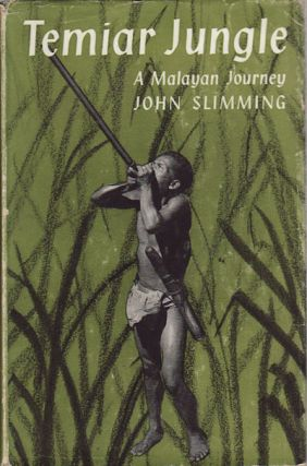 Temiar Jungle A Malayan Journey. JOHN SLIMMING