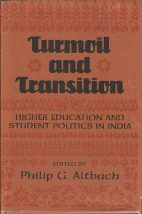 Turmoil and Transition. Higher Education and Student Politics in India. PHILIP G. ALTBACH.