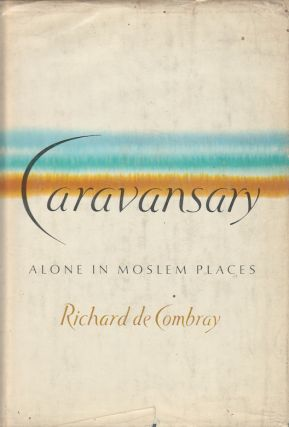 Caravansary. Alone in Moslem Places. RICHARD DE COMBRAY