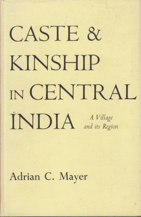 Caste and Kinship in Central India. A Village and its Region. ADRIAN C. MAYER