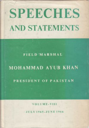 Speeches and Statements. Volume VIII. July 1965-June 1966. MOHAMMAD AYUB KHAN